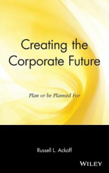 Creating the Corporate Future av Russell L. Ackoff (Innbundet)