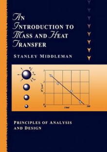 An Introduction to Heat and Mass Transfer av Stanley Middleman (Heftet)
