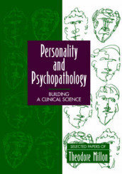 Personality and Psychopathology: Building a Clinical Science av Theodore Millon (Heftet)