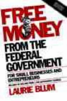 Free Money from the Federal Government for Small Businesses and Entrepreneurs av Laurie Blum (Heftet)