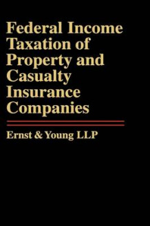 Federal Income Taxation of Property and Casualty Insurance Companies av Ernst & Young (Innbundet)