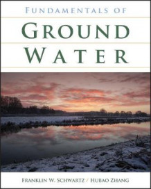 Fundamentals of Ground Water av Franklin W. Schwartz og Hubao Zhang (Heftet)