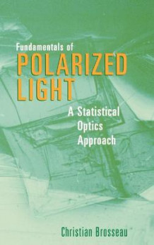 Fundamentals of Polarized Light av Christian Brosseau (Innbundet)