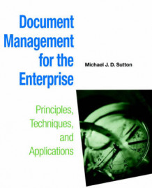 Document Management for the Enterprise av Michael J.D. Sutton (Heftet)