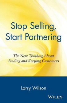 Stop Selling, Start Partnering av Larry Wilson (Heftet)
