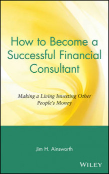 How to Become a Successful Financial Consultant av Jim H. Ainsworth (Innbundet)