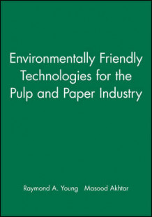 Environmentally Friendly Technologies for the Pulp and Paper Industry (Innbundet)