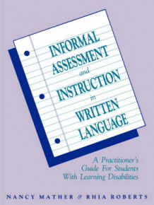 Informal Assessment and Instruction in Written Language av Nancy Mather og Rhia Roberts (Heftet)