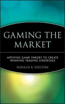 Gaming the Market av Ronald B. Shelton (Innbundet)