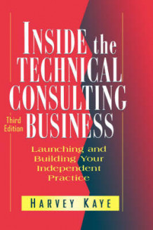 Inside the Technical Consulting Business av Harvey Kaye (Innbundet)