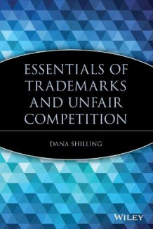 Essentials of Trademarks and Unfair Competition av Dana Shilling (Heftet)