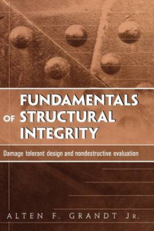 Fundamentals of Structural Integrity av Alten F. Grandt (Innbundet)