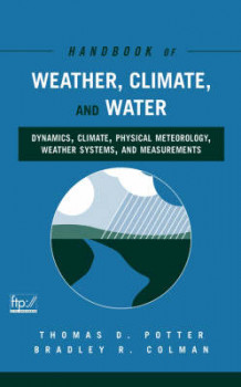 Handbook of Weather, Climate and Water: Dynamics, Climate, Physical Meteorology, Weather Systems and Measurements (Innbundet)