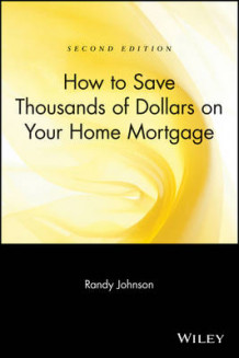 How to Save Thousands of Dollars on Your Home Mortgage av Randy Johnson (Heftet)
