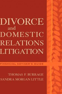 Divorce and Domestic Relations Litigation av T.F. Burrage og Sandra Morgan Little (Innbundet)