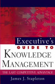 Executive's Guide to Knowledge Management av James J. Stapleton (Innbundet)