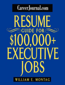 Careerjournal.com Resume Guide for 100, 000 Dollars and Executive Jobs av William E. Montag (Heftet)