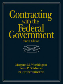 Contracting with the Federal Government av Margaret M. Worthington, Louis P. Goldsman og Frank M. Alston (Heftet)