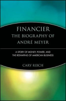 Financier: The Biography of Andre Meyer av Cary Reich (Heftet)