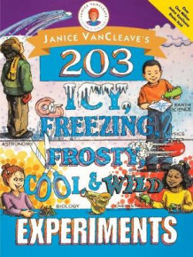 Janice VanCleave's 203 Icy, Freezing, Frosty, Cool and Wild Experiments av Janice VanCleave (Heftet)