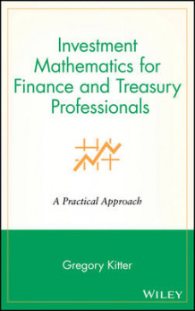Investment Mathematics for Finance and Treasury Professionals av Gregory V. Kitter (Innbundet)