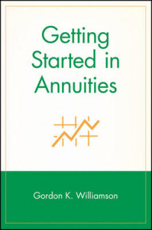 Getting Started in Annuities av Gordon K. Williamson (Heftet)