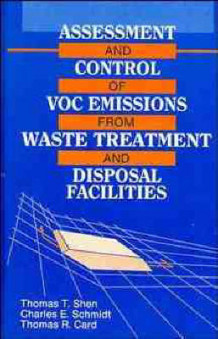 Assessment and Control of VOC Emissions from Waste Treatment and Disposal Facilities av Thomas T. Shen, Charles E. Schmidt og Thomas R. Card (Innbundet)