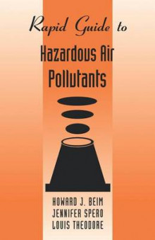 Rapid Guide to Hazardous Air Pollutants av Howard J. Beim, Jennifer M. Spero og Louis Theodore (Heftet)