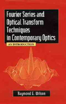 Fourier Series and Optical Transform Techniques in Contemporary Optics av Raymond G. Wilson (Innbundet)