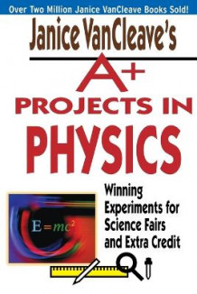 Janice VanCleave's A+ Projects in Physics av Janice VanCleave (Heftet)