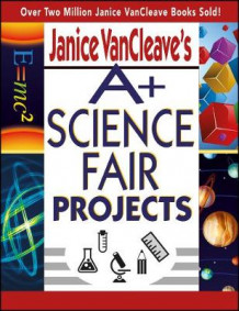A+ Science Fair Projects av Janice VanCleave (Heftet)