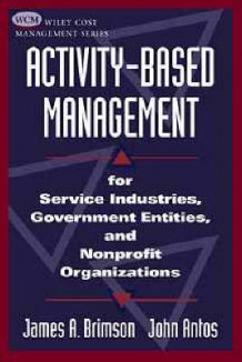 Activity-Based Management for Service Industries, Government Entities and Nonprofit Organizations av James A. Brimson og John Antos (Heftet)