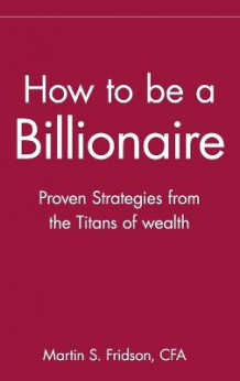 How to be a Billionaire av Martin S. Fridson (Innbundet)