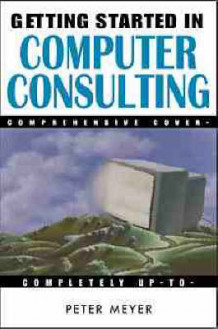 Getting Started in Computer Consulting av Peter Meyer (Heftet)