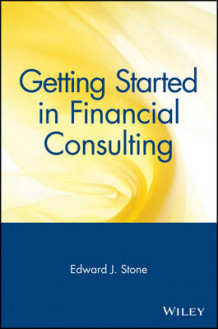 Getting Started in Financial Consulting av Edward J. Stone (Heftet)