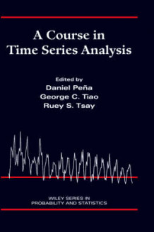 A Course in Time Series Analysis av Daniel S. Pena, George C. Tiao og Ruey S. Tsay (Innbundet)