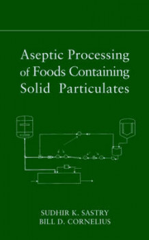 Aseptic Processing of Foods Containing Solid Particulates av Sudhir K. Sastry og Bill D. Cornelius (Innbundet)