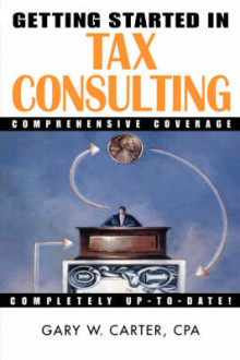 Getting Started in Tax Consulting av Gary W. Carter (Heftet)