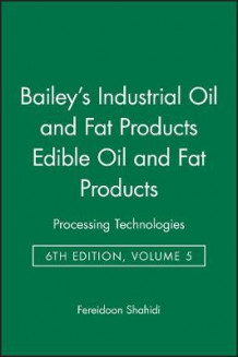 Bailey's Industrial Oil and Fat Products av Fereidoon Shahidi (Innbundet)