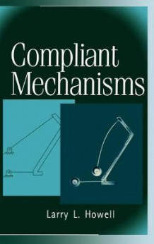 Compliant Mechanisms av Larry L Howell (Innbundet)