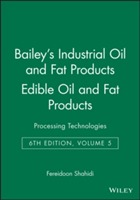 Bailey's Industrial Oil and Fat Products: Processing Technologies Edible Oil and Fat Products v. 5 (Innbundet)