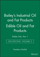 Bailey's Industrial Oil and Fat Products: Edible Oils - Edible Oil and Fat Products v. 2, Pt. 1 av Fereidoon Shahidi (Innbundet)