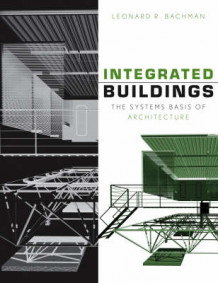 Integrated Buildings av Leonard R. Bachman (Innbundet)