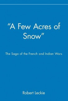 """A Few Acres of Snow"" av Robert Leckie (Heftet)"
