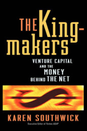 The Kingmakers: Venture Capital and the Money Behind the Net av Karen Southwick (Innbundet)