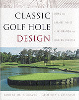 Classic Golf Hole Design av Robert Muir Graves, Geoffrey S. Cornish og Damien Pascuzza (Innbundet)