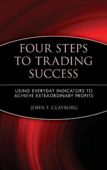 Four Steps to Trading Success av John F. Clayburg (Innbundet)