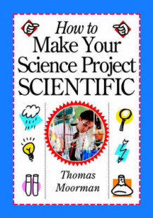 How to Make Your Science Project Scientific av Tom Moorman (Heftet)