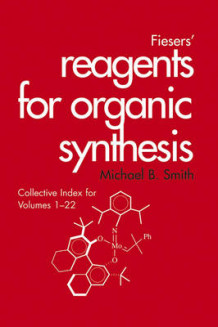 Fieser and Fieser's Reagents for Organic Synthesis, Collective Index for Volumes 1-22 av Michael B. Smith (Innbundet)