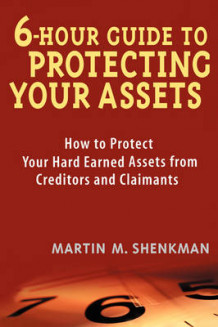 6 Hour Guide to Protecting Your Assets av Martin M. Shenkman (Heftet)
